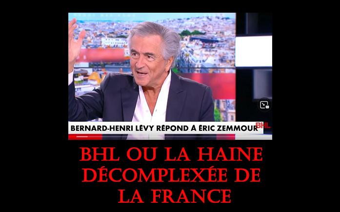 BHL,  ou la haine inextinguible de la France charnelle